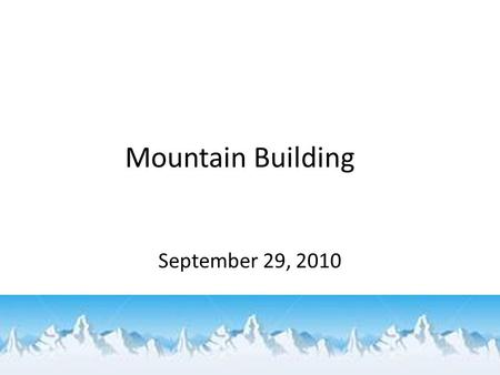 Mountain Building Chapter 11 September 29, 2010. Complete the following using Ch. 11 of your textbook (page 308) on your warm up doc: – Define deformation.