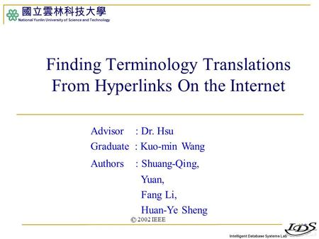 Intelligent Database Systems Lab 國立雲林科技大學 National Yunlin University of Science and Technology 1 Finding Terminology Translations From Hyperlinks On the.