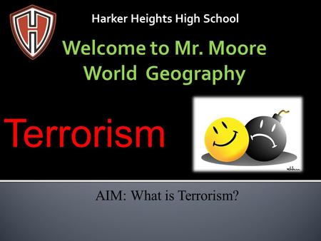 Harker Heights High School AIM: What is Terrorism? Terrorism.