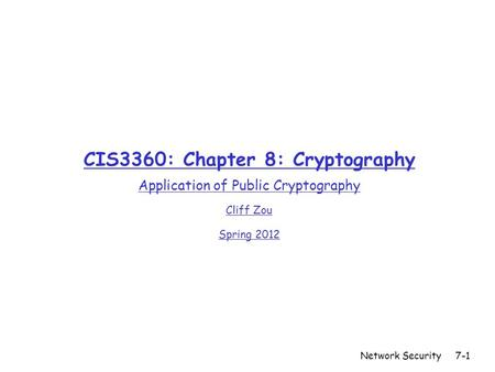 Network Security7-1 CIS3360: Chapter 8: Cryptography Application of Public Cryptography Cliff Zou Spring 2012 TexPoint fonts used in EMF. Read the TexPoint.
