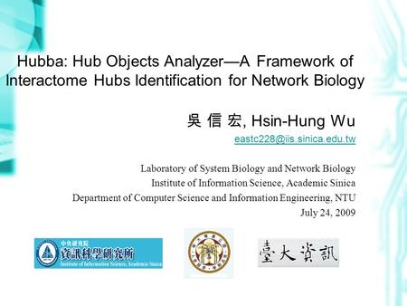 Hubba: Hub Objects Analyzer—A Framework of Interactome Hubs Identification for Network Biology 吳 信 宏, Hsin-Hung Wu Laboratory.