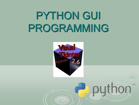 PYTHON GUI PROGRAMMING. Python provides various options for developing graphical user interfaces (GUIs).  Tkinter: Tkinter is the Python interface to.