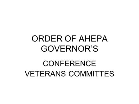 ORDER OF AHEPA GOVERNOR'S CONFERENCE VETERANS COMMITTES.