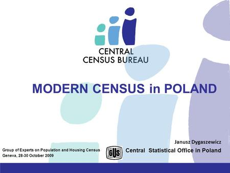 MODERN CENSUS in POLAND Janusz Dygaszewicz Central Statistical Office in Poland Group of Experts on Population and Housing Census Geneva, 28-30 October.