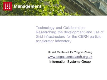 Technology and Collaboration: Researching the development and use of Grid infrastructure for the CERN particle accelerator laboratory. Dr Will Venters.