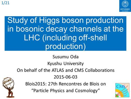 Study of Higgs boson production in bosonic decay channels at the LHC (including off-shell production) Susumu Oda Kyushu University On behalf of the ATLAS.