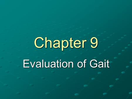 Chapter 9 Evaluation of Gait. Introduction Gait Analysis – functional evaluation of a person's walking or running style Systematic method of identifying.