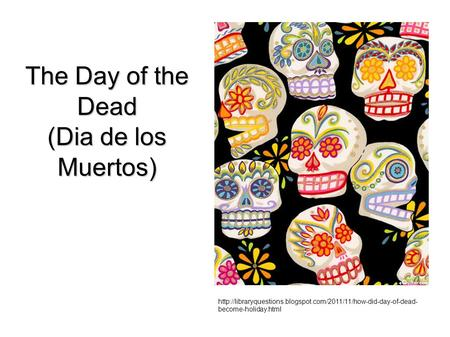 The Day of the Dead (Dia de los Muertos)  become-holiday.html.