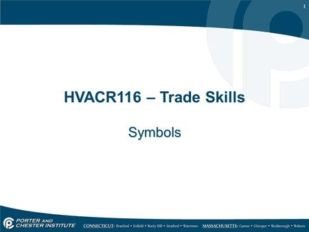 1 HVACR116 – Trade Skills Symbols. 2 Objectives After completing this unit, you will be able to identify and understand the meaning of the listed symbols: