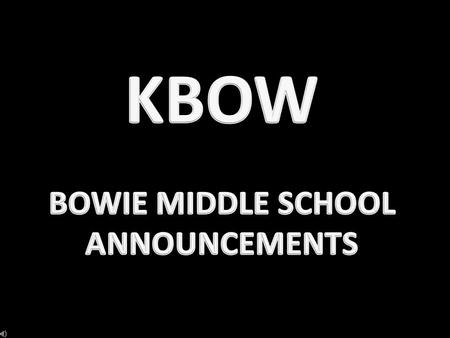 Please stand for the pledges and moment of silence. BOWIE MIDDLE SCHOOL ANNOUNCEMENTS.