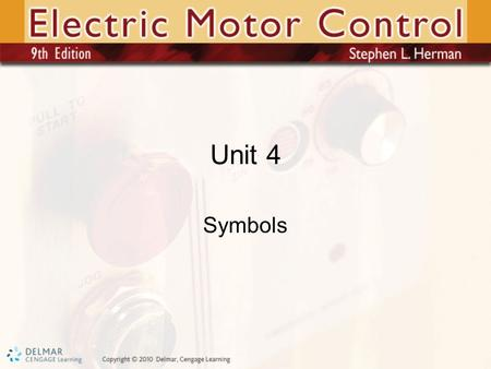 Unit 4 Symbols. Objectives After studying this unit, you should be able to: –Identify common electrical symbols used in motor control diagrams –Use electrical.