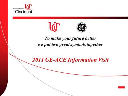 To make your future better we put two great symbols together 2011 GE-ACE Information Visit.