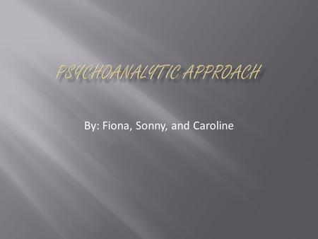 By: Fiona, Sonny, and Caroline. Psychoanalysis attempts to understand the workings and source of unconscious desires, needs, anxieties, and behavior of.