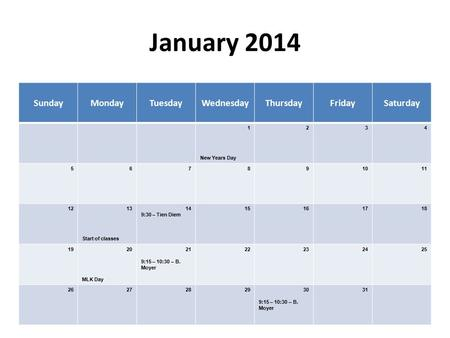 January 2014 SundayMondayTuesdayWednesdayThursdayFridaySaturday 1 New Years Day 234 567891011 1213 Start of classes 14 9:30 – Tien Diem 15161718 1920 MLK.