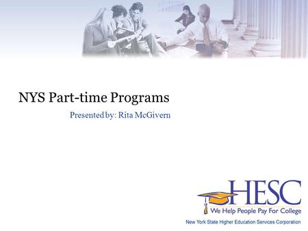 NYS Part-time Programs Presented by: Rita McGivern.