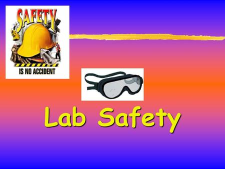 Lab Safety. Why does it matter? zSafe working protects: yYou yOther lab workers yCleaners yVisitors yYour work.