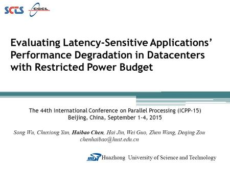 Huazhong University of Science and Technology Evaluating Latency-Sensitive Applications' Performance Degradation in Datacenters with Restricted Power Budget.