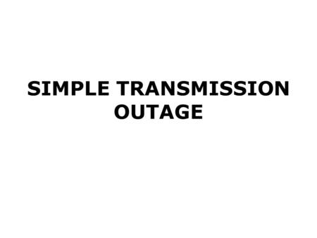 SIMPLE TRANSMISSION OUTAGE. Nodal Protocol Definition 2.26 Simple Transmission Outage A Planned Outage or Maintenance Outage of any Transmission Element.