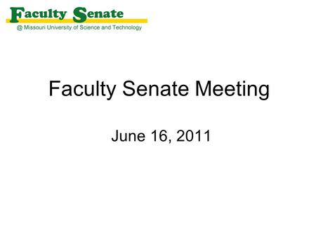 Faculty Senate Meeting June 16, 2011. Agenda I. Call to Order and Roll Call - James Martin, Secretary II.Approval of April 21, 2011 meeting minutes III.Campus.