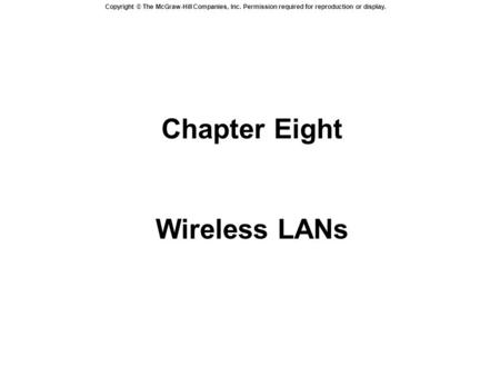 Copyright © The McGraw-Hill Companies, Inc. Permission required for reproduction or display. Chapter Eight Wireless LANs.