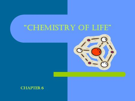 """CHEMISTRY OF LIFE"" Chapter 6. ELEMENTS: A SUBSTANCE THAT CAN NOT BE BROKEN DOWN INTO A SIMPlER SUBSTANCE. ELEMENTS CONSIST OF ONE TYPE OF ATOM. These."