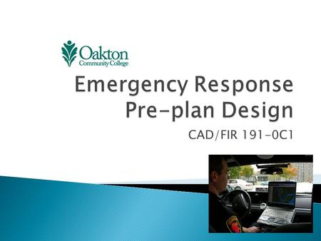 CAD/FIR 191-0C1.  Rapid access to design and spatial data is critical for effective response: ◦ Facilities ◦ Critical infrastructure ◦ Employment or.