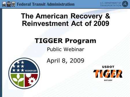 TIGGER Program Public Webinar April 8, 2009 The American Recovery & Reinvestment Act of 2009.