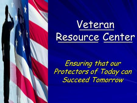 ______ _______ _____ ______ _______ _____ Veteran Resource Center Ensuring that our Protectors of Today can Succeed Tomorrow.