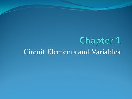 Circuit Elements and Variables. What is Electric Circuit? An electric circuit is an interconnection of electrical elements Example: Consists of 3 basic.
