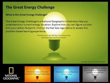 The Great Energy Challenge What Is the Great Energy Challenge? The Great Energy Challenge is a National Geographic initiative to help you understand our.