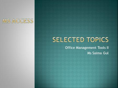 Office Management Tools II Ms Saima Gul. Office Management Tools II Ms Saima Gul.