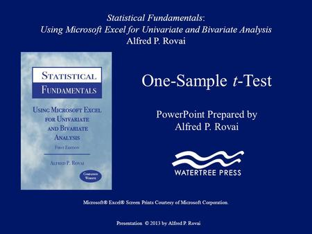 Statistical Fundamentals: Using Microsoft Excel for Univariate and Bivariate Analysis Alfred P. Rovai One-Sample t-Test PowerPoint Prepared by Alfred P.