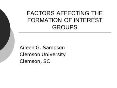 FACTORS AFFECTING THE FORMATION OF INTEREST GROUPS Aileen G. Sampson Clemson University Clemson, SC.