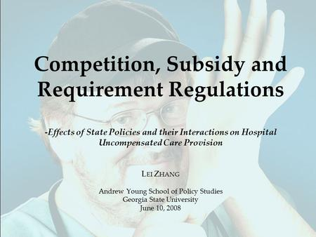 Competition, Subsidy and Requirement Regulations -Effects of State Policies and their Interactions on Hospital Uncompensated Care Provision L EI Z HANG.