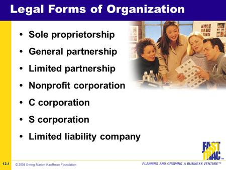 ©2001 Kauffman Center for Entrepreneurial LeadershipPLANNING AND GROWING A BUSINESS VENTURE™ ™ Legal Forms of Organization Sole proprietorship General.