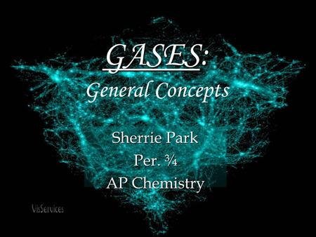 GASES: GASES: General Concepts Sherrie Park Per. ¾ AP Chemistry.