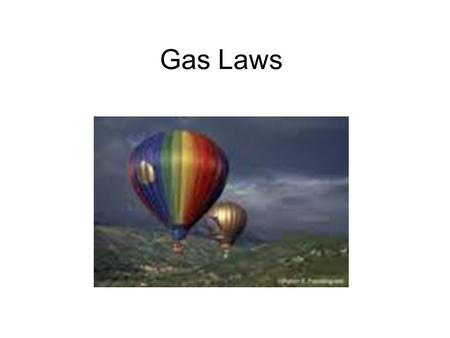 Gas Laws. A. Characteristics of Gases Gases expand to fill any container. –random motion, no attraction Gases are fluids (like liquids). –no attraction.