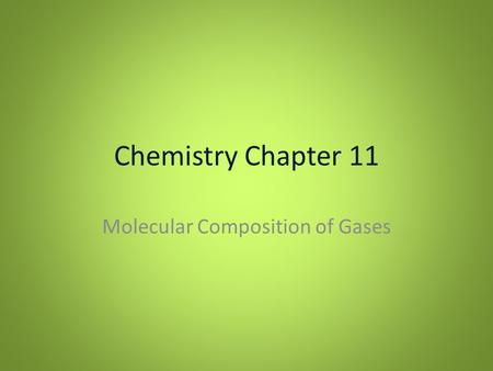 Chemistry Chapter 11 Molecular Composition of Gases.