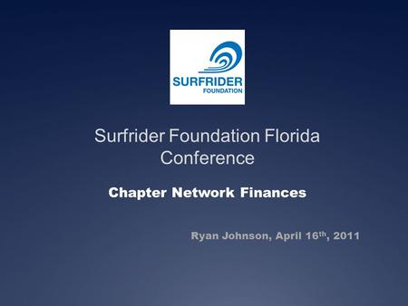 Surfrider Foundation Florida Conference Chapter Network Finances Ryan Johnson, April 16 th, 2011.
