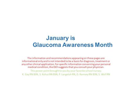 January is Glaucoma Awareness Month The information and recommendations appearing on these pages are informational only and is not intended to be a basis.