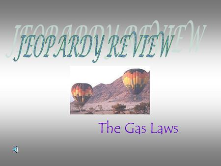 JEOPARDY REVIEW The Gas Laws.