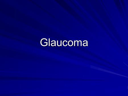 Glaucoma. Glaucoma Glaucomas are group of diseases causing damage to the optic nerve by the effect of raised ocular pressure on the optic nerve head The.
