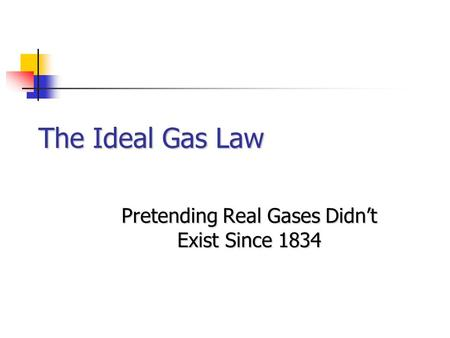 The Ideal Gas Law Pretending Real Gases Didn't Exist Since 1834.