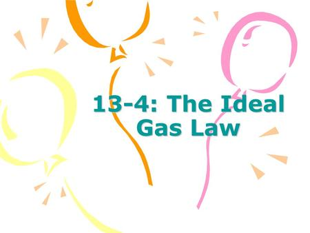 13-4: The Ideal Gas Law. What If I Told You That You Could Combine All Four Gas Laws Into One? By combining all of the laws into one equation we can arrive.
