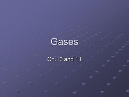 Gases Ch.10 and 11. Kinetic-Molecular Theory 1.Gases consist of very small particles that are far apart Most particles are molecules Volume of particles.