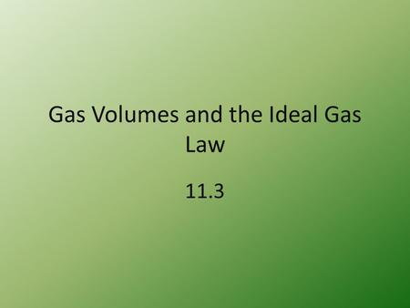 Gas Volumes and the Ideal Gas Law 11.3 Volumes of Reacting Gases Gay-Lussac's law of combining volumes of gases – at constant T and P, the V of gaseous.