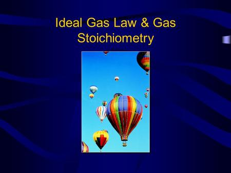 Ideal Gas Law & Gas Stoichiometry. Ideal Gas Law P V = n R T P = Pressure (atm) V = Volume (L) T = Temperature (K) n = number of moles R is a constant,