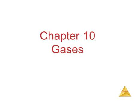 Gases Chapter 10 Gases. Gases Characteristics of Gases Unlike liquids and solids, they  _______________ to fill their containers.  Are highly _______________.