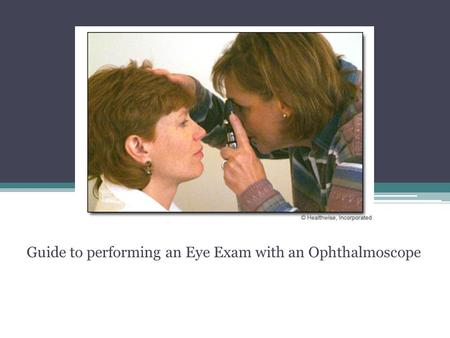 Guide to performing an Eye Exam with an Ophthalmoscope.