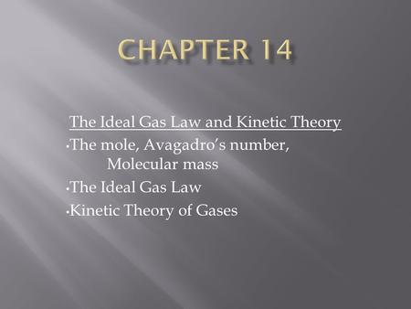 The Ideal Gas Law and Kinetic Theory The mole, Avagadro's number, Molecular mass The Ideal Gas Law Kinetic Theory of Gases.
